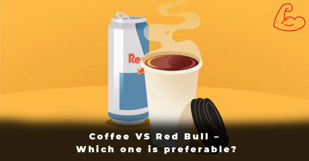 Coffee VS Red Bull – Which one is preferable