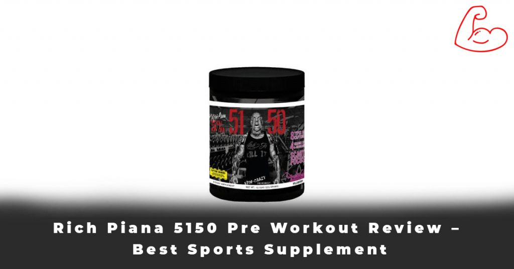 Rich Piana 5150 Pre Workout Review – Best Sports Supplement