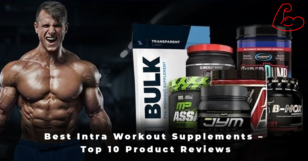 Best Intra Workout Supplements – Top 10 Product Reviews