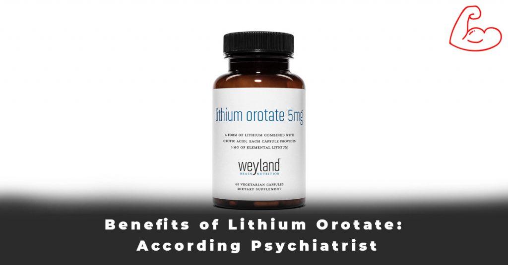 Benefits of Lithium Orotate According Psychiatrist