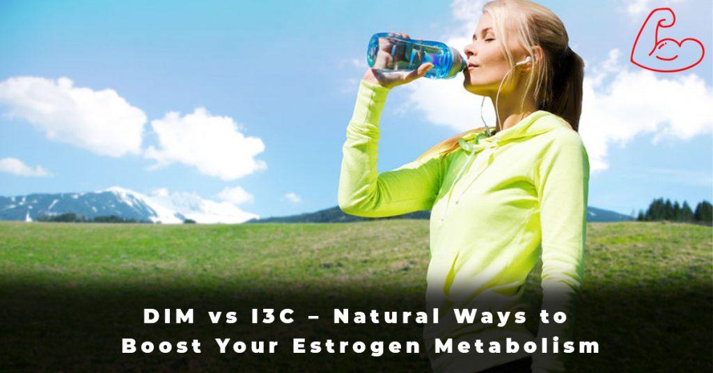 DIM vs I3C – Natural Ways to Boost Your Estrogen Metabolism