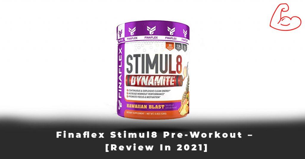 Finaflex Stimul8 Pre-Workout – [Review In 2021]