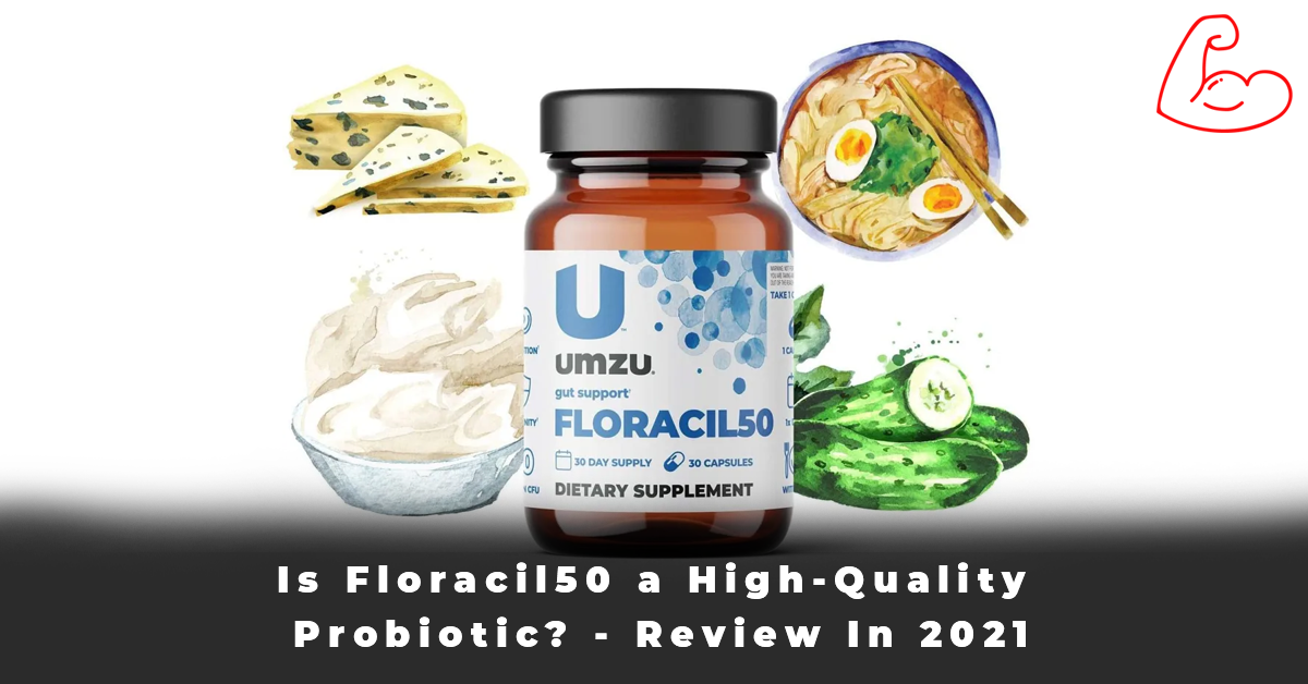 Is Floracil50 a High-Quality Probiotic - Review In 2021