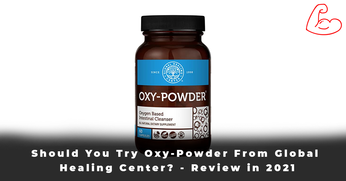 Should You Try Oxy-Powder From Global Healing Center - Review in 2021
