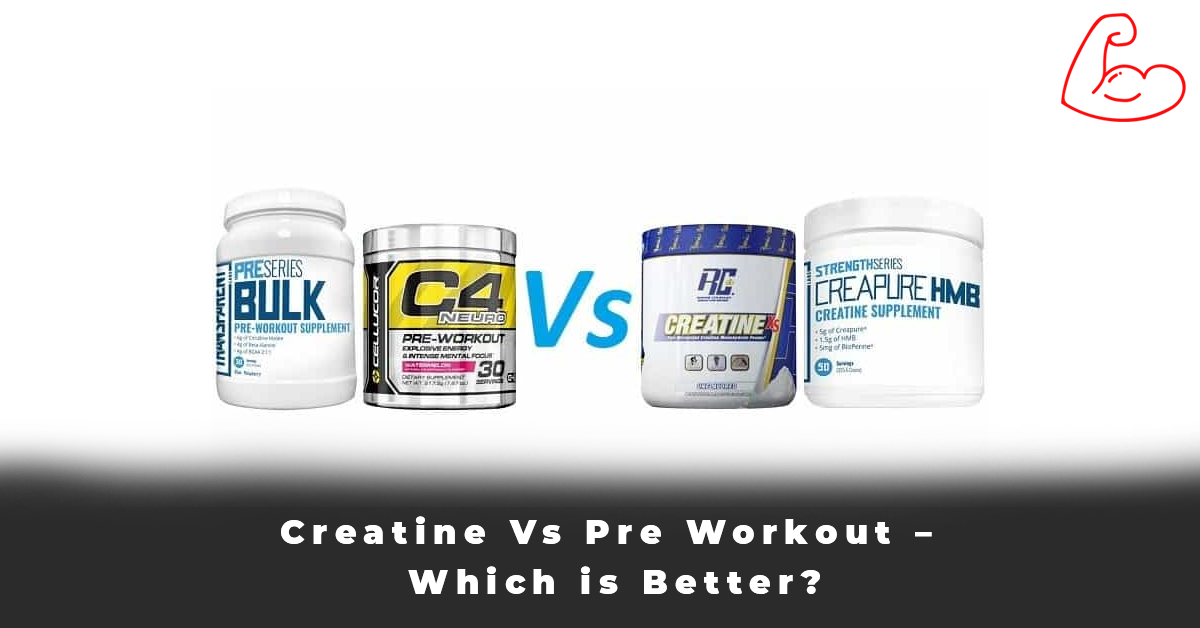Creatine Vs Pre Workout – Which is Better
